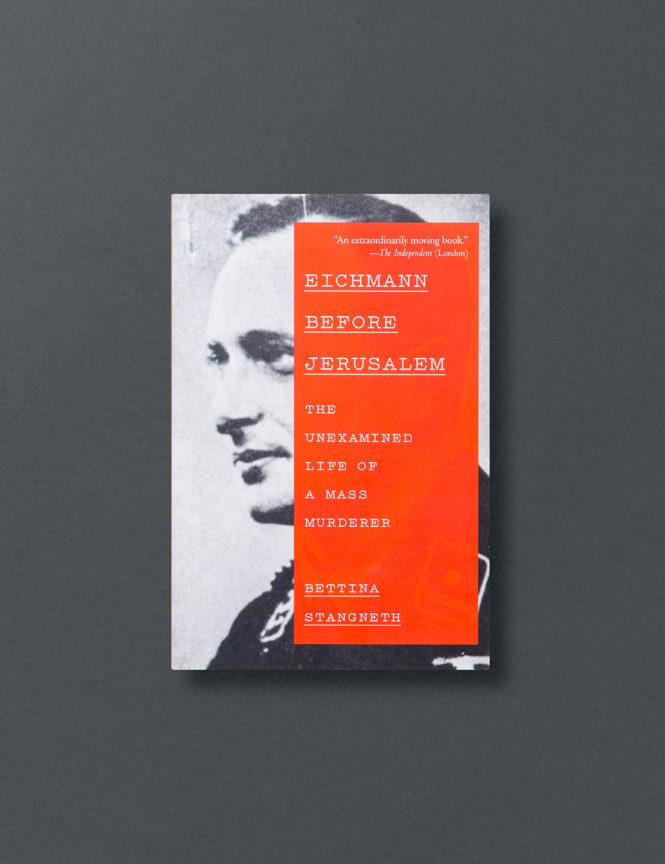 Eichmann before Jerusalem: The Unexamined Life of a Mass Murderer - Bettina Stangneth