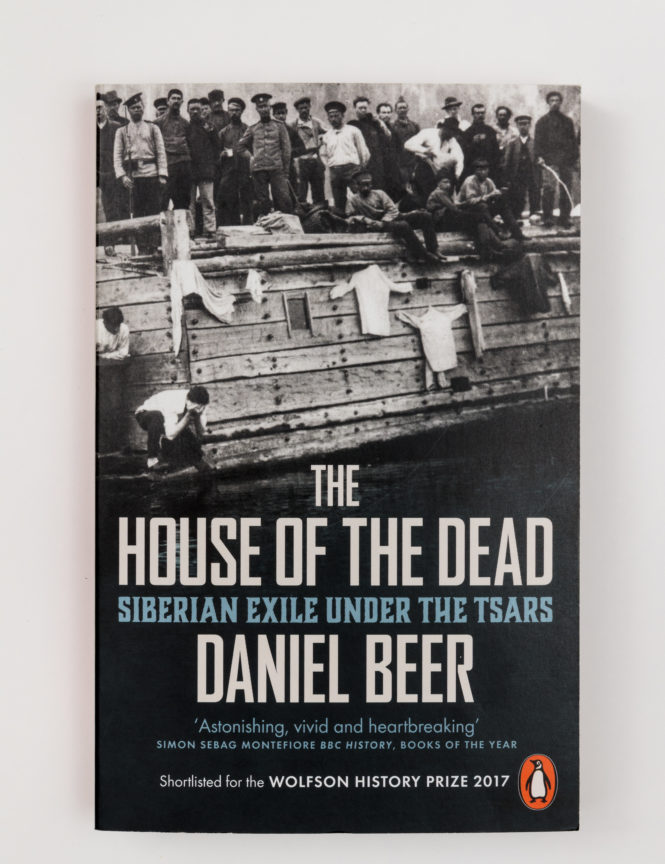 The House of the Dead: Siberian Exile Under the Tsars - Daniel Beer