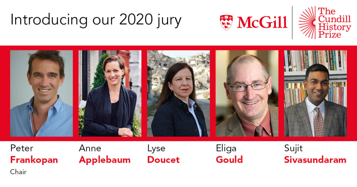 Anne Applebaum, Lyse Doucet, Eliga Gould and Sujit Sivasundaram join Peter Frankopan as jurors for the 2020 Cundill History Prize
